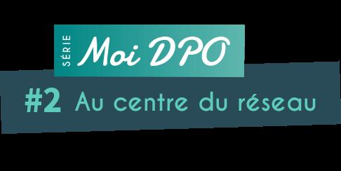 DPO au centre du réseau